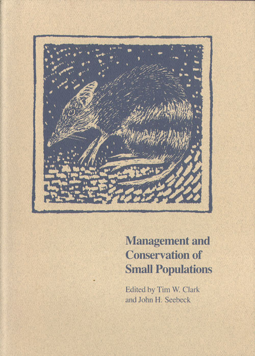 Management and conservation of small populations: Proceedings of a conference held in Melbourne, Australia, September 26-27, 1989. Tim W. Clark, John H. Seebeck.