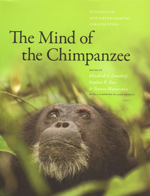 The mind of the Chimpanzee: ecological and experimental perspectives. Elizabeth V. Lonsdorf.