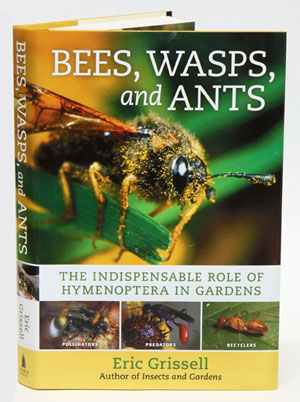 Bees, wasps, and ants: the indispensable role of hymenoptera in gardens. Eric Grissell.