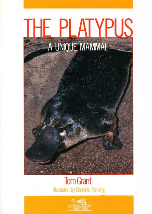 The platypus: a unique mammal. Tom Grant.
