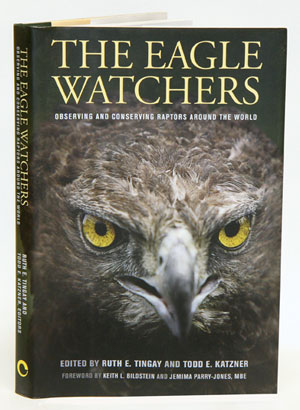 Eagle watchers: observing and conserving raptors around the world. Ruth E. Tingay, Todd E. Katzner.