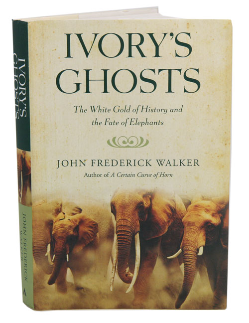Ivory's ghosts: the white gold of history and the fate of Elephants. John Frederick Walker.