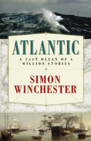 Atlantic: a vast ocean of a million stories. Simon Winchester.