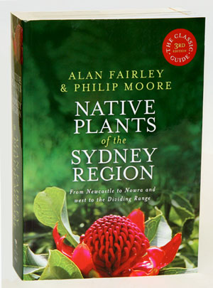 Native plants of the Sydney region: from Newcastle to Nowra and west to the Dividing Range. Alan Fairley, Philip Moore.