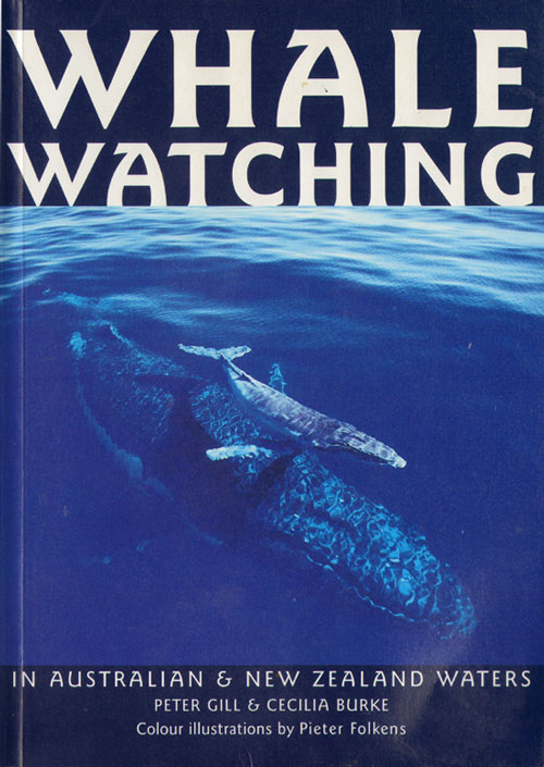 Whale watching in Australian and New Zealand waters. Peter Gill, Cecilia Burke.