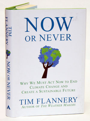 Now or never: why we must act now to end climate change and create a sustainable future. Tim Flannery.