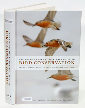 American Bird Conservancy guide to bird conservation. Daniel J. Lebbin.