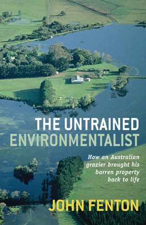 The untrained environmentalist: how an Australian grazier brought his barren property back to life. John Fenton.
