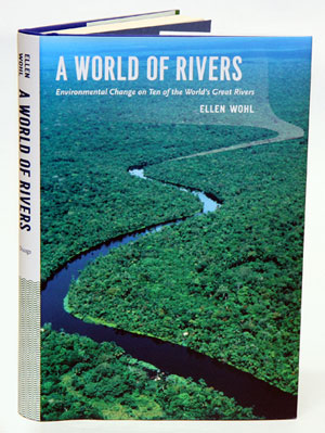 A world of rivers: environmental change on ten of the world's great rivers. Ellen Wohl.