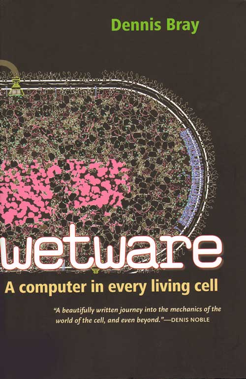 Wetware: a computer in every living cell. Dennis Bray.