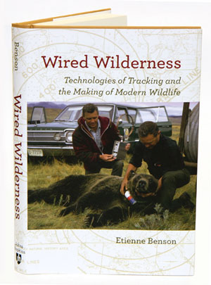 Wired wilderness: technologies of tracking and the making of modern wildlife. Etienne Benson.