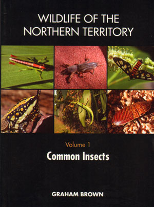 Wildlife of the Northern Territory: volume one, common insects. Graham Brown.