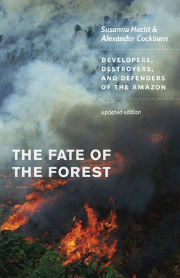The fate of the forest: developers, destroyers, and defenders of the Amazon. Susanna Hecht, Alexander Cockburn.