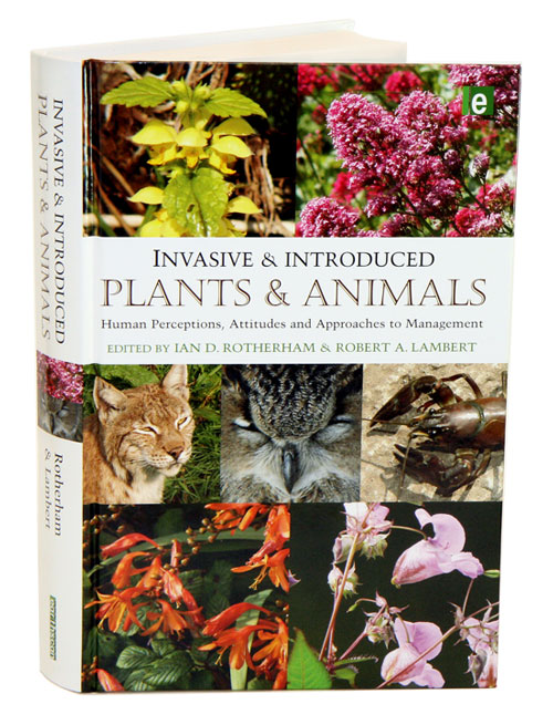 Invasive and introduced plants and animals: human perceptions, attitudes and approaches to management. Ian Rotherham.