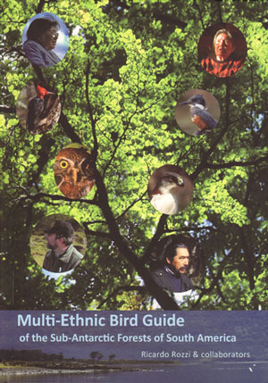 Multi-ethnic Bird guide of the subantarctic forests of South America. Ricardo Rozzi.