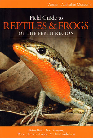 Field guide to reptiles and frogs of the Perth region. Brian Bush, David, Robinson, Robert, Browne-Cooper, Brad, Maryan.