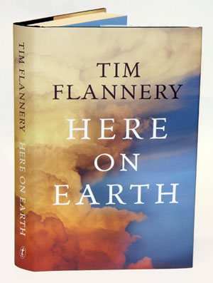 Here on Earth: an argument for hope. Tim Flannery.