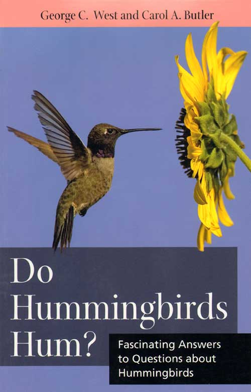 Do Hummingbirds hum?: fascinating answers to questions about Hummingbirds. George C. West, Carol A. Butler.