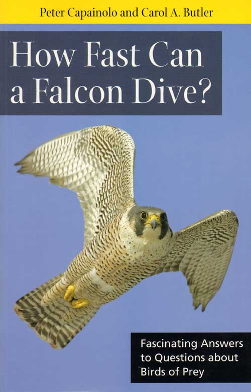 How fast can a Falcon dive? Fascinating answers to questions about Falcons. Peter Capainolo, Carol A. Butler.
