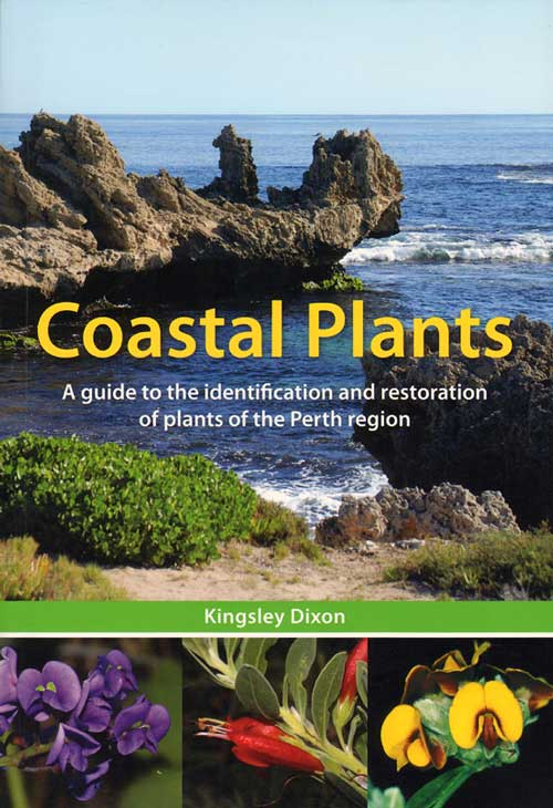Coastal plants: a guide to the identification and restoration of plants of the Perth region. Kingsley Dixon.