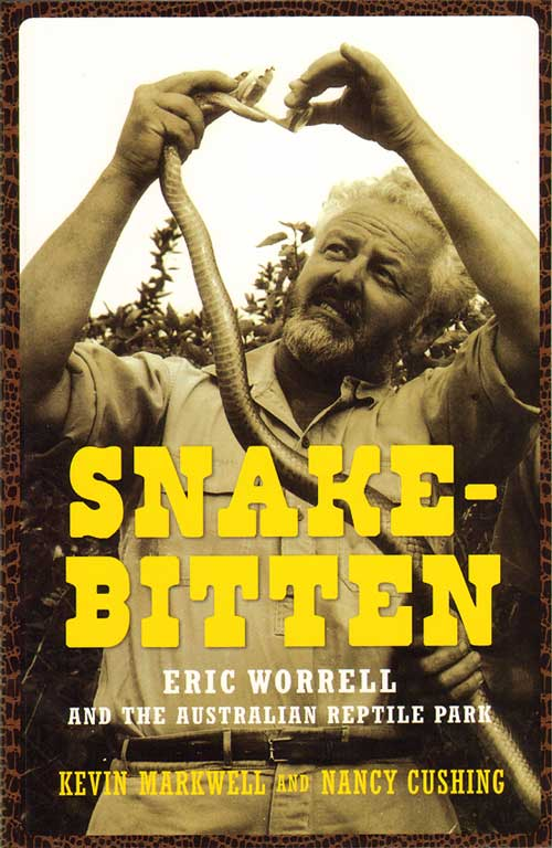 Snake-bitten: Eric Worrell and the Australian Reptile Park. Kevin Markwell, Nancy Cushing.