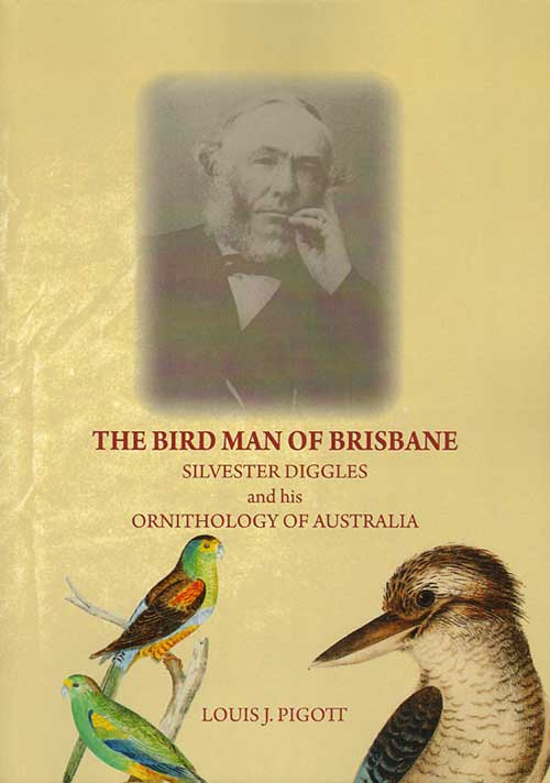 The bird man of Brisbane: Silvester Diggles and his Ornithology of Australia. Louis J. Pigott.