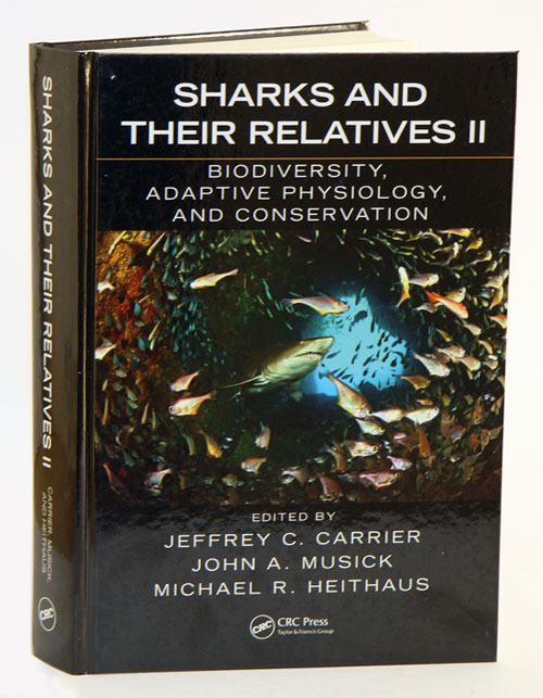 Sharks and their relatives [volume two]: biodiversity, adaptive physiology and conservation. Jeffrey C. Carrier, John A. Musick, Michael R. Heithaus.