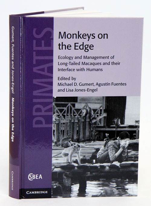 Monkeys on the edge: ecology and management of Long-tailed macaques and their interface with humans. Michael Gumert.