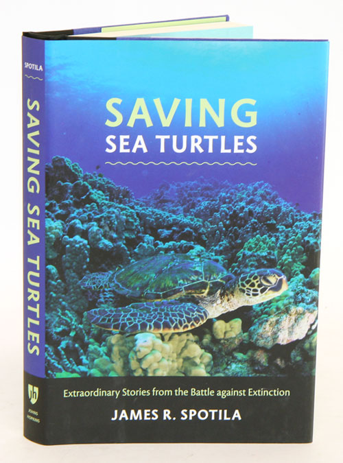 Saving sea turtles: extraordinary stories from the battle against extinction. James R. Spotila.
