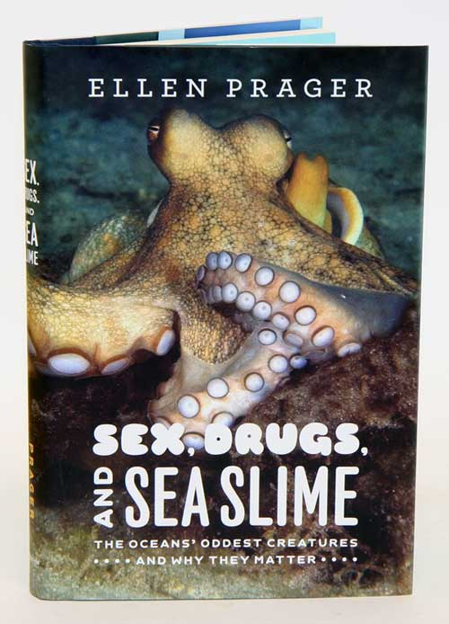 Sex, drugs, and sea slime: the oceans' oddest creatures and why they matter. Ellen Prager.