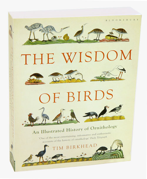 The wisdom of birds: an illustrated history of ornithology. Tim Birkhead.