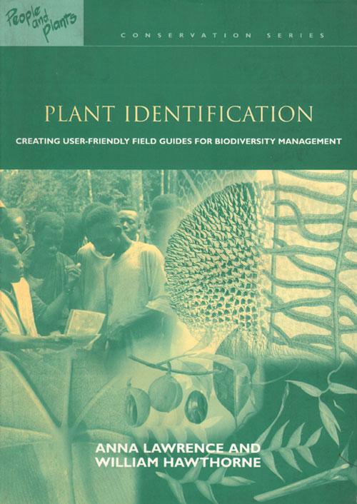 Plant identification: creating user-friendly field guides for biodiversity management. Anna Lawrence, William Hawthorne.