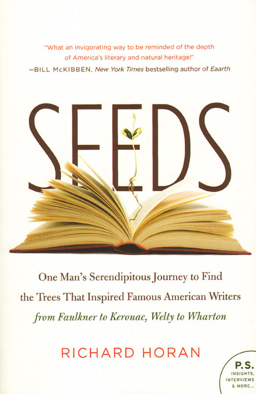 Seeds: one man's serendipitous journey to find the trees that inspired famous American writers from Faulkner to Kerouac, Welty to Wharton. Richard Horan.