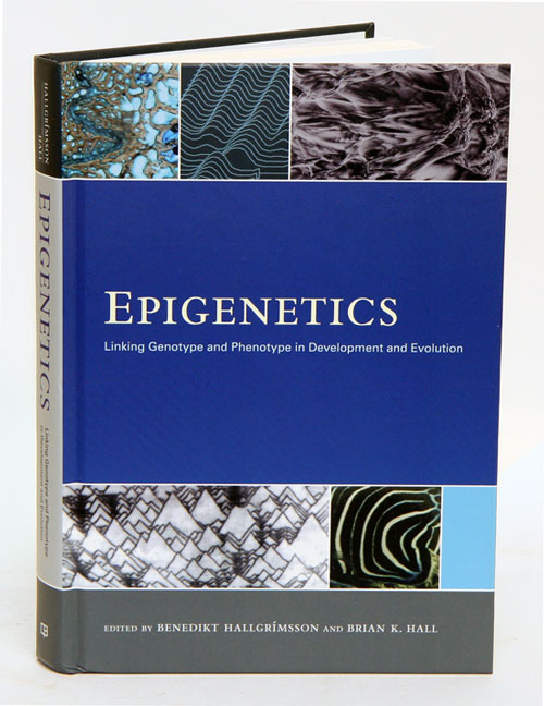 Epigenetics: linking genotype and phenotype in development and evolution. Benedikt Hallgrimsson, Brian K. Hall.