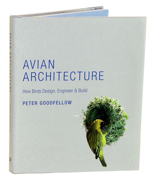 Avian architecture: how birds design, engineer and build. Peter Goodfellow.
