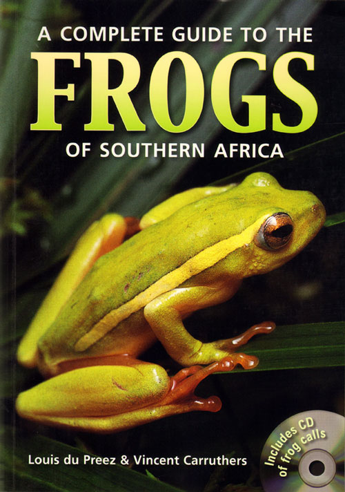 Complete guide to the frogs of Southern Africa. Louis du Preez, Vincent Carruthers.