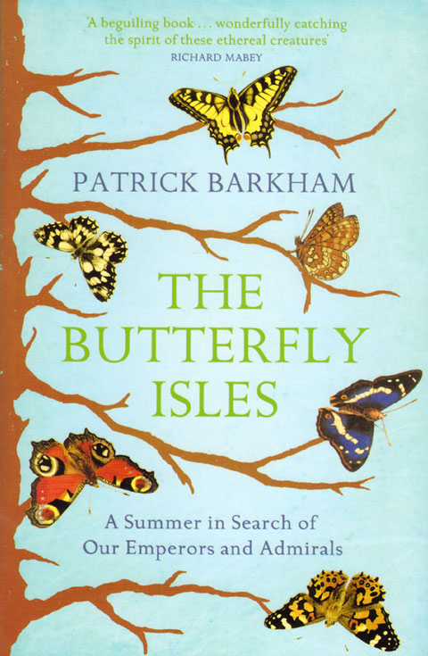 The butterfly isles: a summer in search of our Emperors and Admirals. Patrick Barkham.