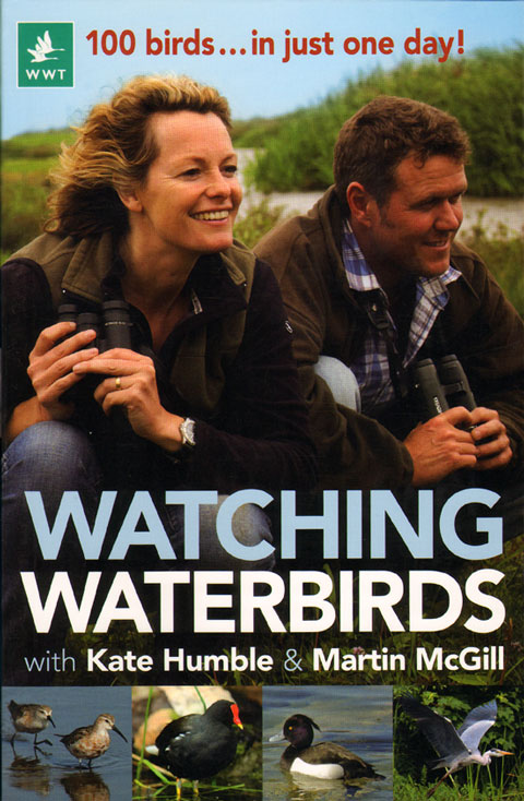 Watching waterbirds with Kate Humble and Martin McGill: 100 birds in just one day. Kate Humble, Martin McGill.