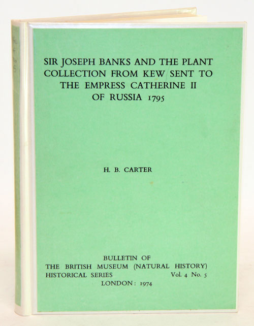 Sir Joseph Banks and the plant collection from Kew sent to the Empress Catherine II of Russia 1795. H. B. Carter.