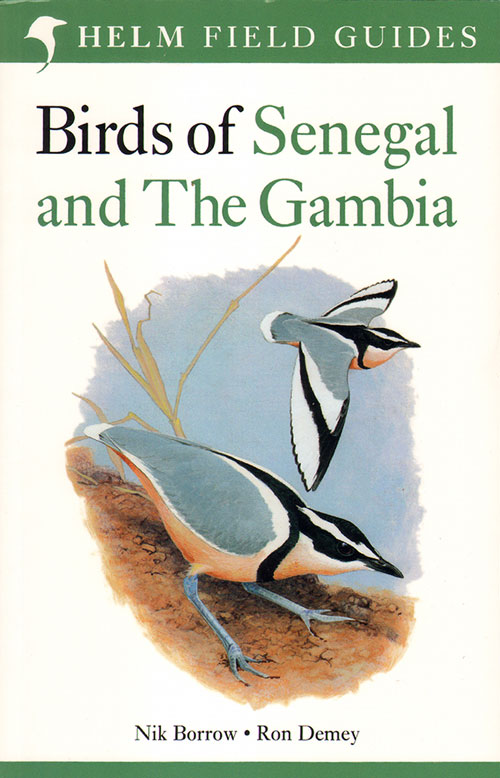 A field guide to the birds of Senegal and the Gambia. Nik Borrow, Ron Demey, Tony Disley.