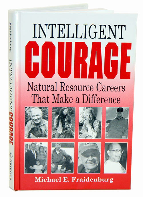 Intelligent courage: natural resource careers that make a difference. Michael E. Fraidenburg.