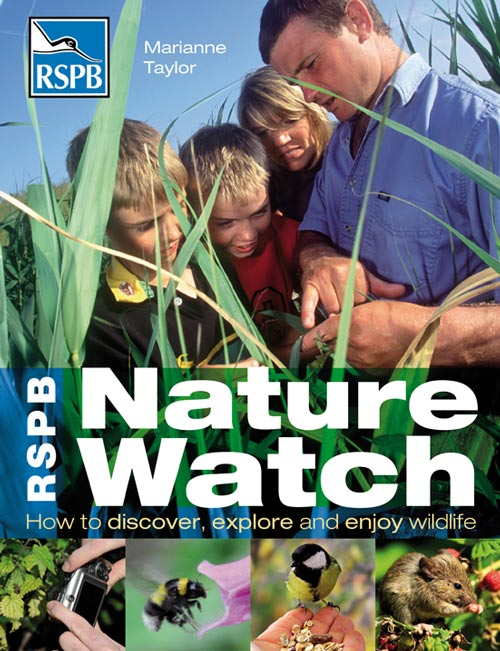 RSPB nature watch: how to discover, explore and enjoy wildlife. Marianne Taylor.
