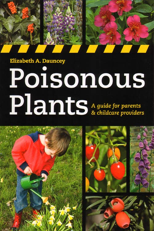 Poisonous plants: a guide for parents and childcare providers. Elizabeth A. Dauncey.