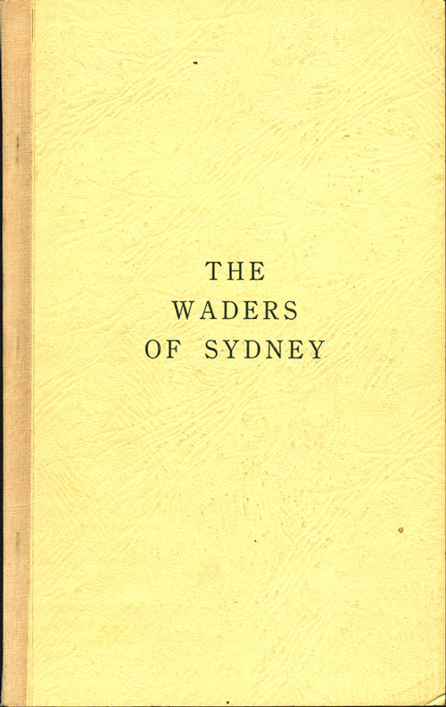 The waders of Sydney (County of Cumberland) New South Wales. K. A. Hindwood, E. S. Hoskin.