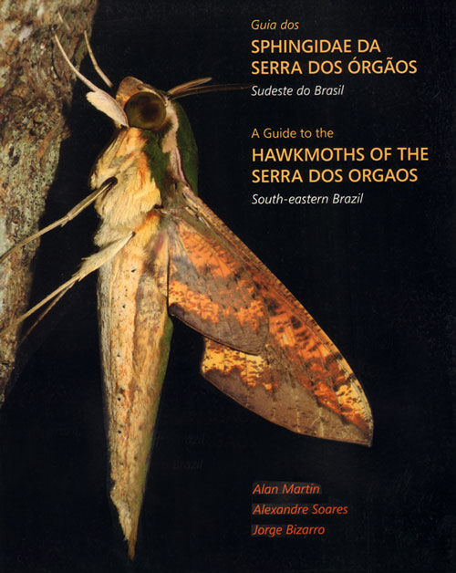 A guide to the hawkmoths of the Serra dos Orgaos, south-eastern Brazil. Alan Martin, Alexandre Soares, Jorge Bizarro.