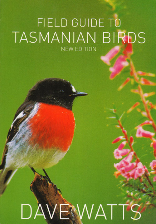 Field guide to Tasmanian birds. Dave Watts.
