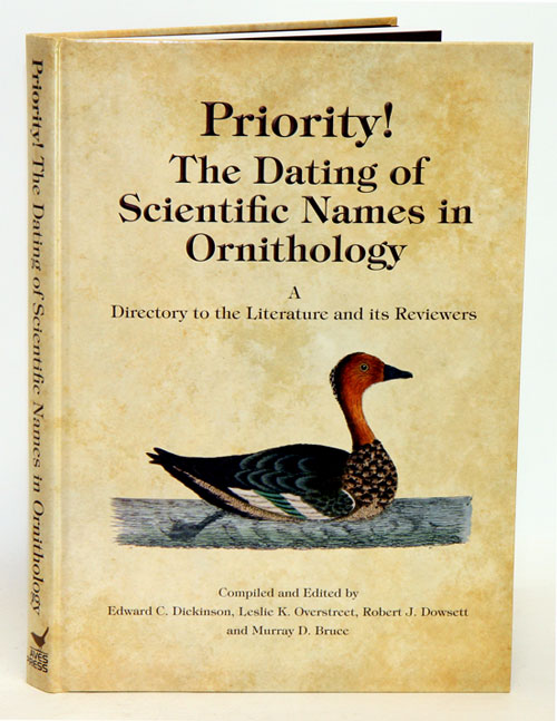 Priority! The dating of scientific names in ornithology: a directory to the literature and its reviewers. Edward C. Dickinson, Robert J. Dowsett, Leslie K. Overstreet, Murray D. Bruce.