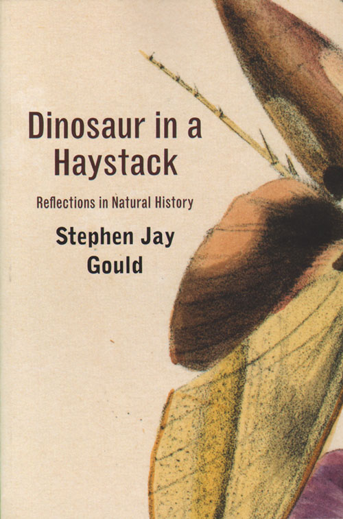 Dinosaur in a haystack: reflections in natural history. Stephen Jay Gould.