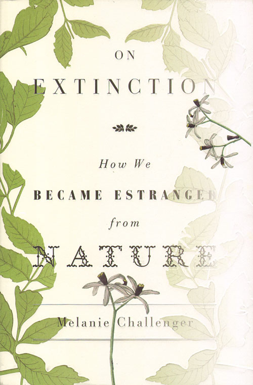 Melanie Challenger on Extinction: How We Became Estranged From Nature
