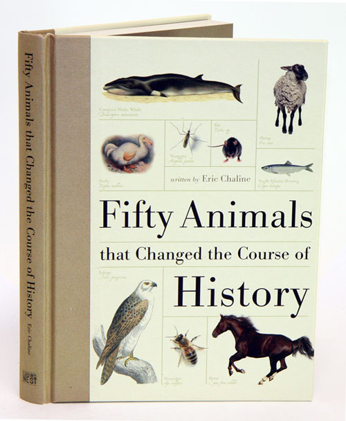 Fifty animals that changed the course of history. Eric Chaline.